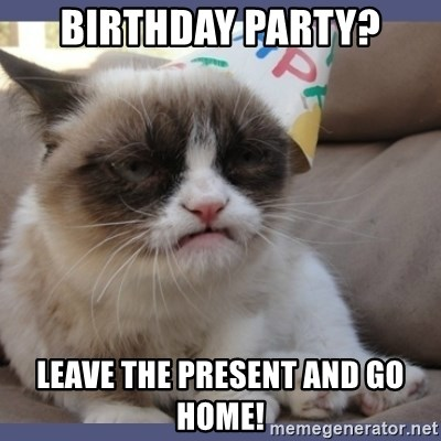 Birthday Grumpy Cat - Birthday party? leave the present and go home!