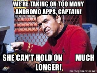 47408883 we're taking on too many andromo apps, captain! she can't hold on