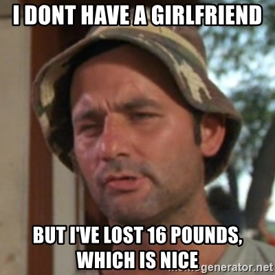 Carl Spackler - I dont have a girlfriend But i've lost 16 pounds, which is nice