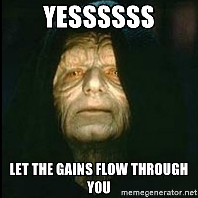 Darth Sidious - YESSSSSS LET THE GAINS FLOW THROUGH YOU