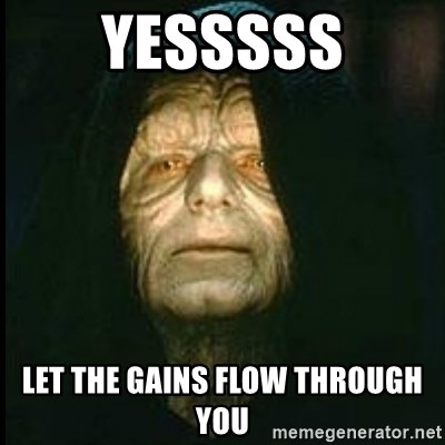 Darth Sidious - YESSSSS LET THE GAINS FLOW THROUGH YOU