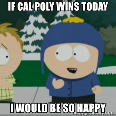 So Happy - If cal poly wins today i would be so happy