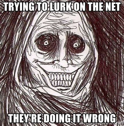 Shadowlurker - Trying to lurk on the net they're doing it wrong