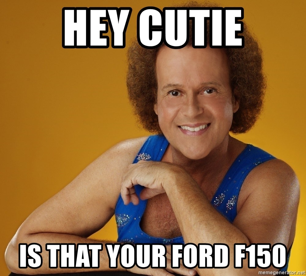 Hey Cutie Is That Your Ford F150 Gay Richard Simmons Meme Generator