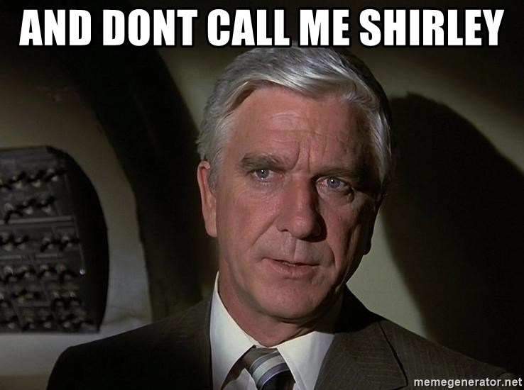 Leslie Nielsen Shirley - and dont call me shirley