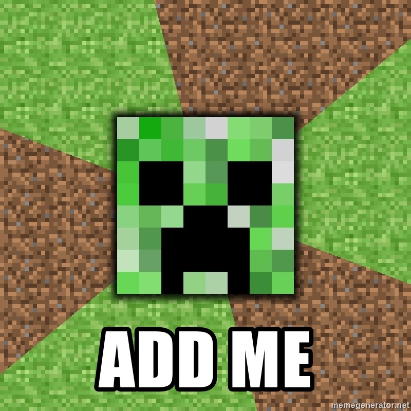 Minecraft Creeper -  Add ME