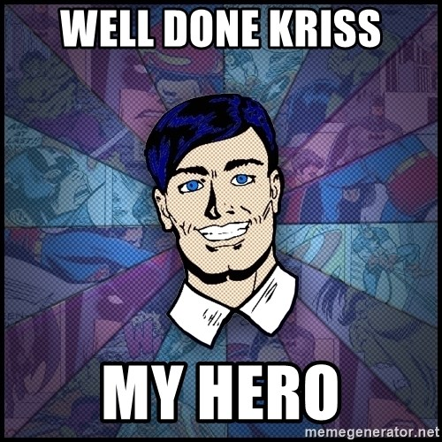 Cynical Superhero - Well done Kriss My Hero