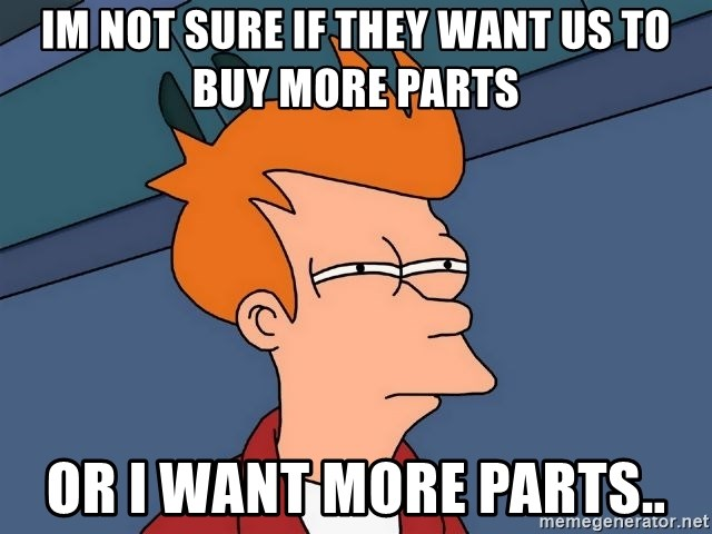 Futurama Fry - im not sure if they want us to buy more parts or i want more parts..