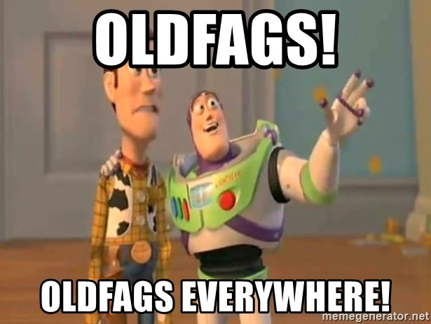 X, X Everywhere  - oldfags! oldfags everywhere!