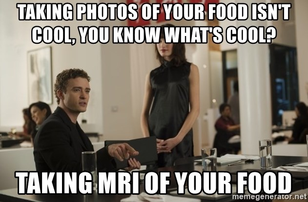 sean parker - taking photos of your food isn't cool, You know what's cool? Taking MRI of your food