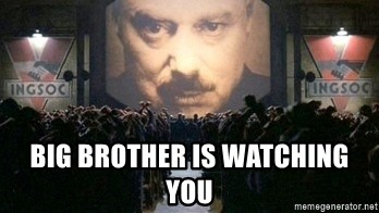 Big Brother Is Watching You Big Brother Is Watching You Meme