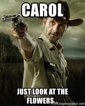 Walking Dead: Rick Grimes - Carol Just look at the flowers...
