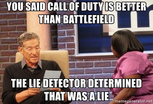 Maury Lie Detector - you said call of duty is better than battlefield the lie detector determined that was a lie
