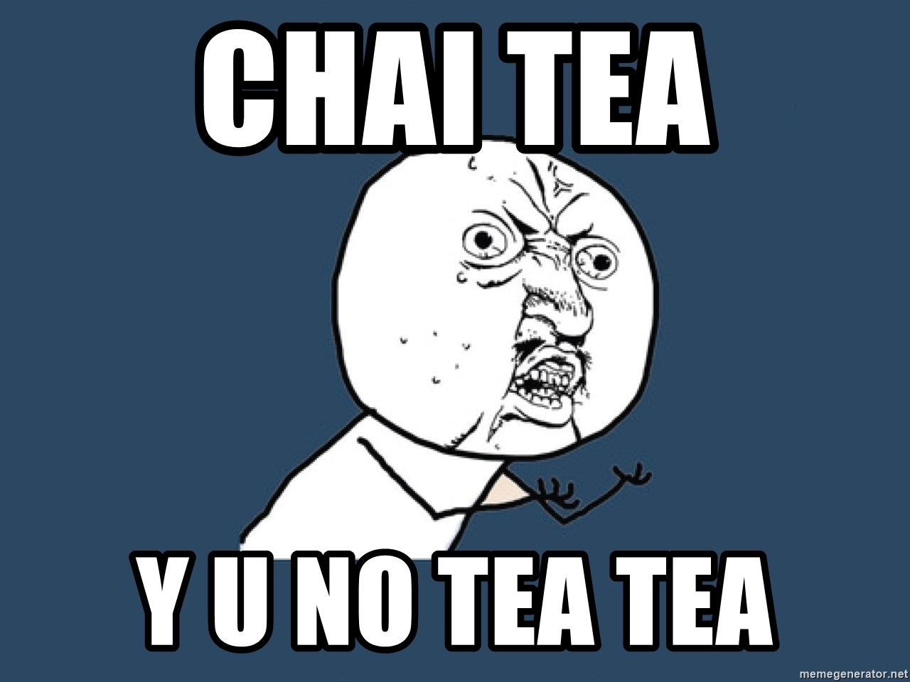 Y U No - Chai tea y u no tea tea