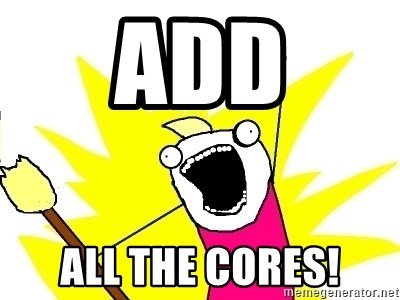 X ALL THE THINGS - add all the cores!