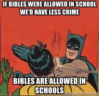 batman slap robin - If bibles were allowed in school we'd have less crime Bibles are allowed in Schools