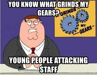 Grinds My Gears Peter Griffin - you know what grinds my gears? young people attacking staff