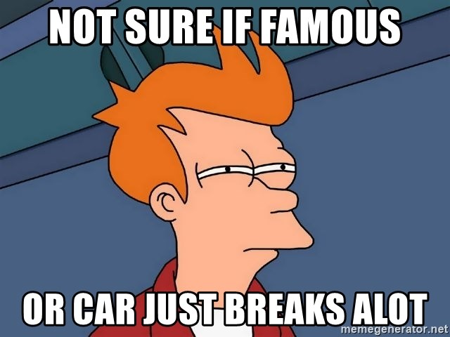 Futurama Fry - not sure if famous or car just breaks alot