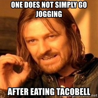 One Does Not Simply - one does not simply go jogging after eating tacobell