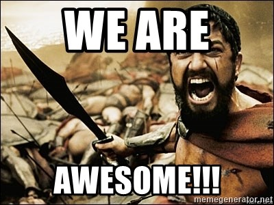 This Is Sparta Meme - We are  AWESOME!!!