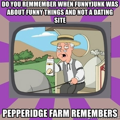Pepperidge Farm Remembers FG - Do you remmember when funnyjunk was about funny things and not a dating site pepperidge farm remembers