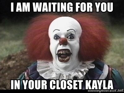 47531165 i am waiting for you in your closet kayla scary clowns meme