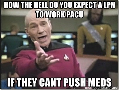 star trek wtf - how the hell do you expect a lpn to work pacu if they cant push meds