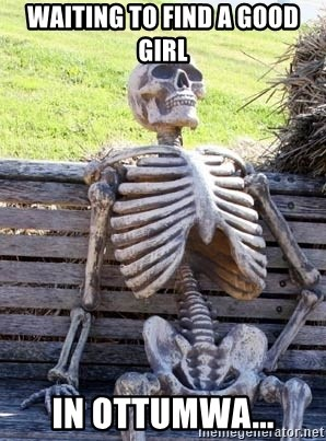 Waiting Skeleton - waiting to find a good girl in ottumwa...