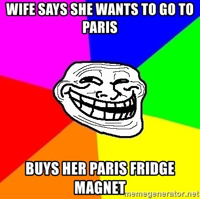 Trollface - Wife says she wants to go to Paris  Buys her Paris fridge magnet