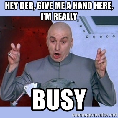 Dr Evil meme - Hey Deb, give me a hand here, I'm really busy