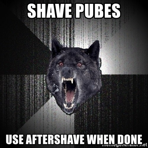 Insanity Wolf - Shave pubes Use aftershave when done
