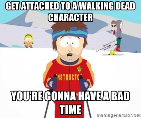 South Park Ski Teacher - GET ATTACHED TO A WALKING DEAD CHARACTER YOU'RE GONNA HAVE A BAD TIME