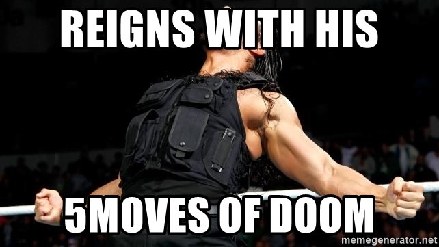 Roman Reigns - reigns with his 5moves of doom