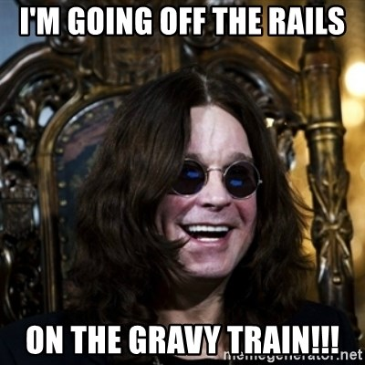 Ozzy - I'M GOING OFF THE RAILS ON THE GRAVY TRAIN!!!