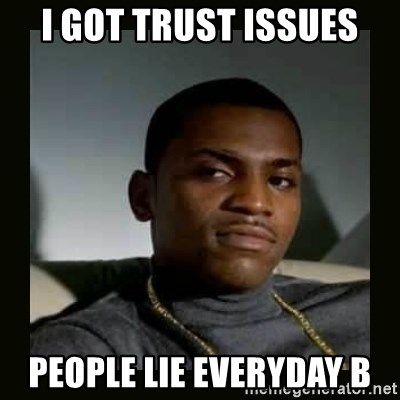 I got trust issues People lie everyday B - mitch paid in full | Meme