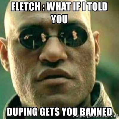 What If I Told You - FLETCH : WHAT IF I TOLD YOU Duping gets you Banned