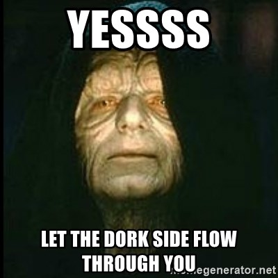 Darth Sidious - Yessss Let the Dork Side Flow Through You
