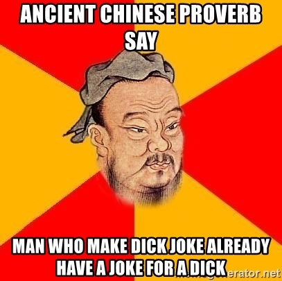 Ancient Chinese Proverb Say Man Who Make Dick Joke Already Have A Joke For A Dick Chinese Proverb