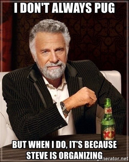 Most Interesting Man - I don't always pug but when I do, it's because Steve is organizing