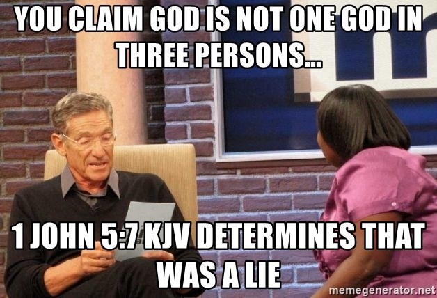 Maury Lie Detector - YOU CLAIM GOD IS NOT ONE GOD IN THREE PERSONS... 1 JOHN 5:7 KJV DETERMINES THAT WAS A LIE