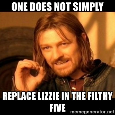 Does not simply walk into mordor Boromir  - One does not simply replace lizzie in the filthy five