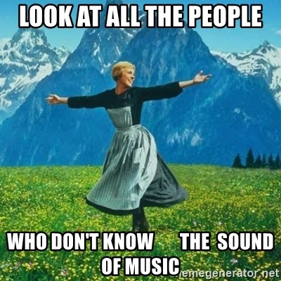Look at All the Fucks I Give - look at all the people who don't know       the  sound of music