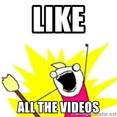 x all the y - Like All the Videos