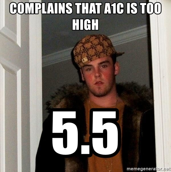 Scumbag Steve - Complains that A1C is too high  5.5
