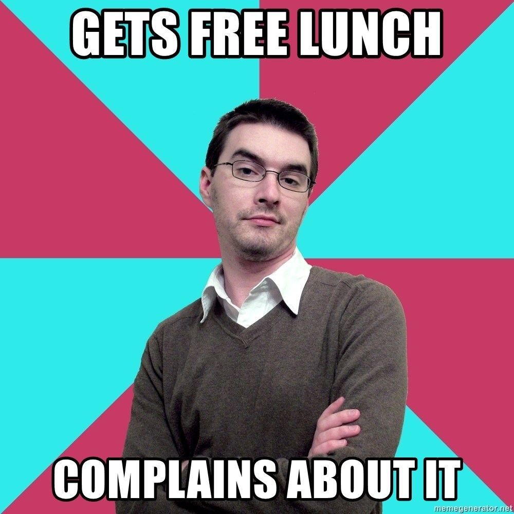 Privilege Denying Dude - gets free lunch complains about it