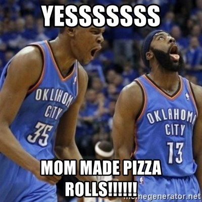 kd james harden yesssssss mom made pizza rolls