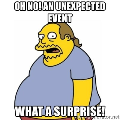 Comic Book Guy Worst Ever - Oh no! An unexpected event What A Surprise!