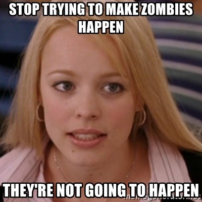 mean girls - stop trying to make zombies happen they're not going to happen