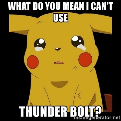Pikachu crying - What do you mean I can't use Thunder Bolt?