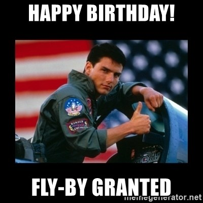 Top Gun Thumbs Up - Happy Birthday! FLy-By Granted
